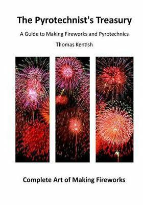 Complete Art of Making Fireworks: The Pyrotechnist's Treasury : A Guide to...