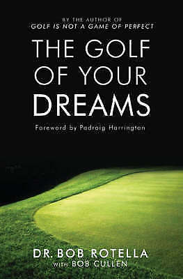 The Golf of Your Dreams by Dr. Bob Rotella, New Book (Paperback)