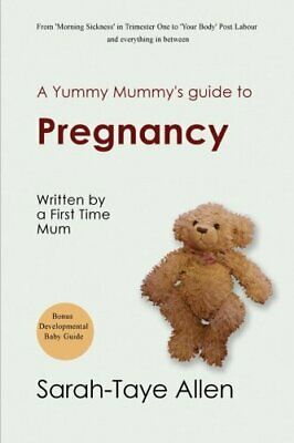 A Yummy Mummy's Guide to Pregnancy: written by a First T... by Allen, Sarah-Taye