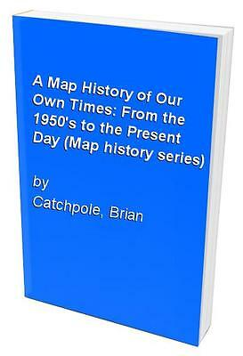 A Map History of Our Own Times: From the 1950's t..., Catchpole, Brian Paperback