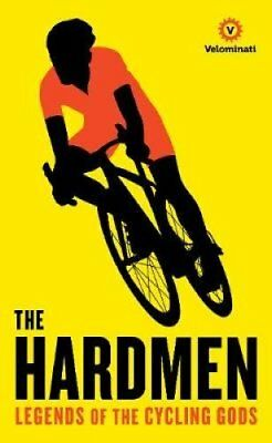 The Hardmen: Legends of the Cycling Gods by The Velominati, Frank Strack...