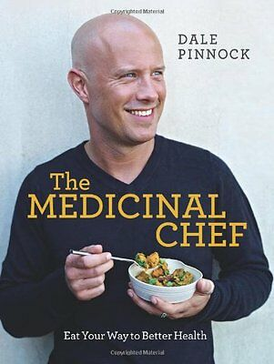 The Medicinal Chef: Eat Your Way to Better Health By Dale Pinnock