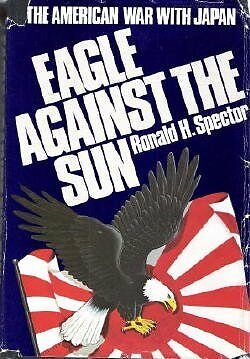 EAGLE AGAINST THE SUN (THE AMERICAN WAR WITH JAPAN) by Ronald H. Spector