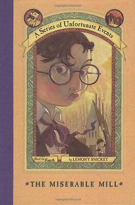 The Miserable Mill (A Series of Unfortunate Events, Book 4) by Lemony Snicket
