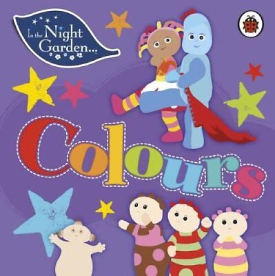 In the Night Garden: Colours by Penguin Books Ltd (Board book, 2017)