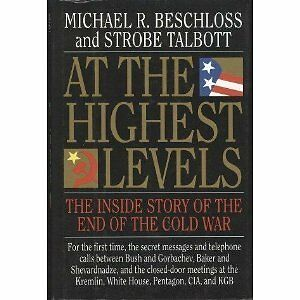 At the Highest Levels: The Inside Story of the End of the Cold War by Michael R.