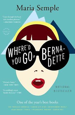 Whered You Go, Bernadette: A Novel by Maria Semple