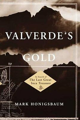 Valverdes Gold: In Search of the Last Great Inca