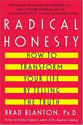 Radical Honesty: How To Transform Your Life By Tel