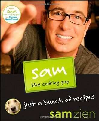 Sam the Cooking Guy: Just a Bunch of Recipes by Sam Zien