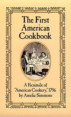 The First American Cookbook: A Facsimile of American Cookery, 1796 by Amelia S