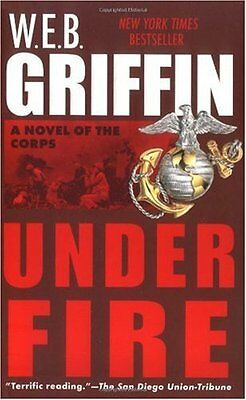 Under Fire: A Novel of the Corps by W.E.B. Griffin