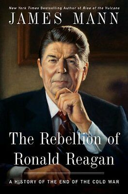 The Rebellion of Ronald Reagan: A History of the End of the Cold War by James Ma