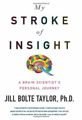 My Stroke of Insight: A Brain Scientists Personal Journey by Jill Bolte Taylor