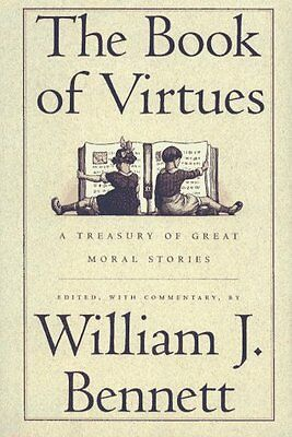 The Book of Virtues: A Treasury of Great Moral Stories by William J. Bennett