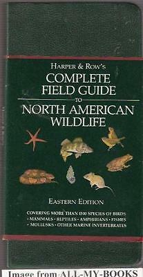 Harper and Rows Complete Field Guide to North American Wildlife Eastern Edition