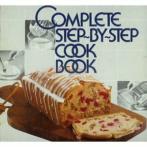 Better Homes and Gardens Complete Step-By-Step Cookbook (Better homes and garden