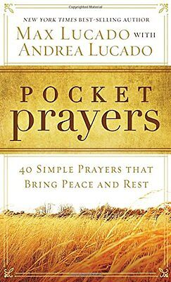 Pocket Prayers: 40 Simple Prayers that Bring Peace and Rest by Max Lucado