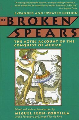 Broken Spears: The Aztec Account Of The Conquest O