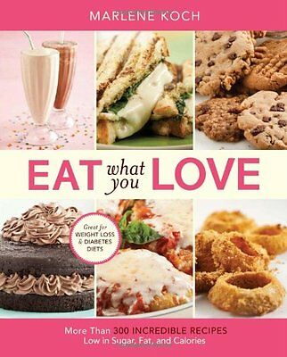 Eat What You Love: More than 300 Incredible Recipes Low in Sugar, Fat, and Calor