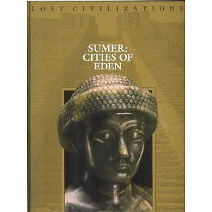 Sumer: Cities of Eden (Lost Civilizations) by Time-Life Books