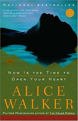 Now Is the Time to Open Your Heart: A Novel by Alice Walker