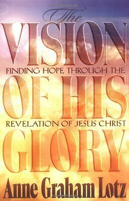The Vision of His Glory: Finding Hope Through the Revelation of Jesus Christ by
