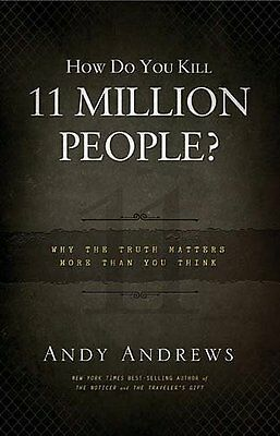 How Do You Kill 11 Million People?: Why the Truth Matters More Than You Think by