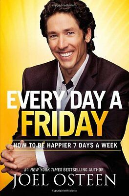 Every Day a Friday: How to Be Happier 7 Days a Week by Joel Osteen