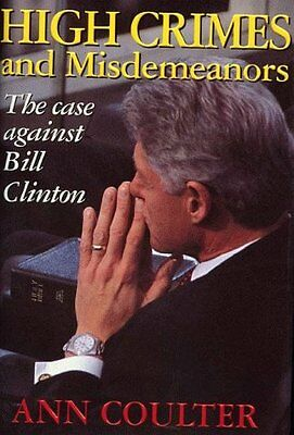 High Crimes and Misdemeanors: The Case Against Bill Clinton by Ann Coulter