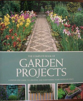 The Complete Book of Garden Projects: A Step By St