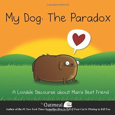 My Dog: The Paradox: A Lovable Discourse about Mans Best Friend (The Oatmeal) b