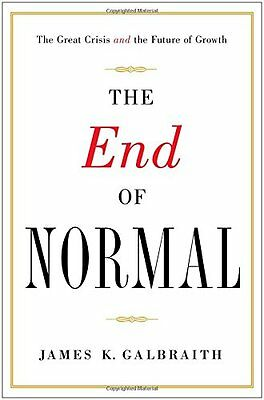 The End of Normal: The Great Crisis and the Future of Growth by James K. Galbrai
