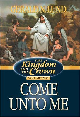 Come Unto Me (Kingdom and the Crown, 2) by Gerald N. Lund