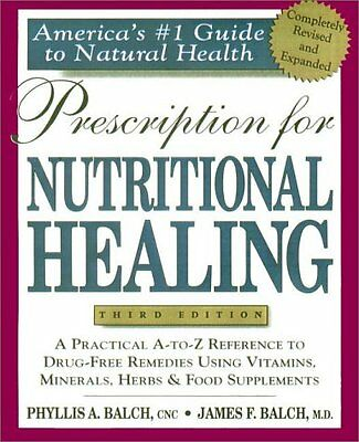 Prescription for Nutritional Healing : Practical A