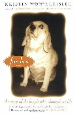 For Bea: The Story of the Beagle Who Changed My Life by Kristin von Kreisler