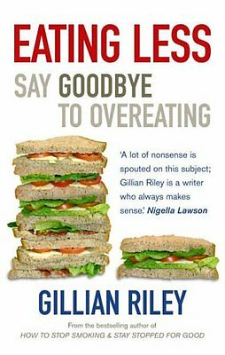Eating Less: Say Goodbye to Overeating By Gillian Riley