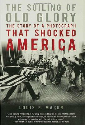 The Soiling of Old Glory: The Story of a Photograph That Shocked America by Loui