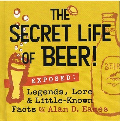 The Secret Life of Beer!: Exposed: Legends, Lore &