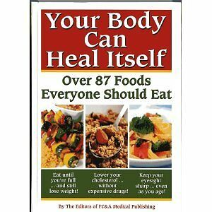 Your Body can Heal Itself, over 87 Foods Everyone Should Eat by FC&A Medical Pub