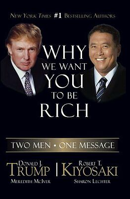 Why We Want You to Be Rich: Two Men - One Message by Donald Trump, Robert T. Kiy