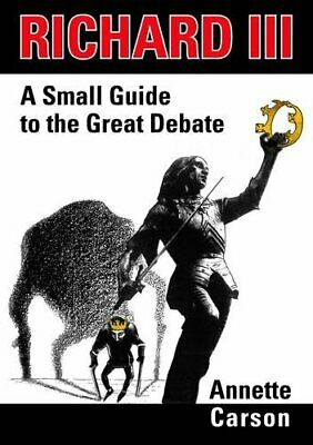 Richard III: A Small Guide to the Great Debate by Annette Carson Book The Cheap