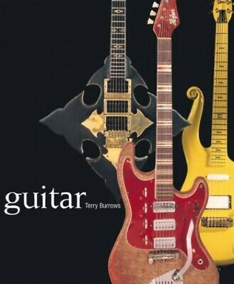 Guitar: A Celebration of the World's Finest Guitars by Burrows, Terry Hardback
