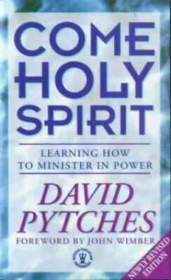 Come Holy Spirit: Learning How to Minister in Power by Pytches, David Hardback