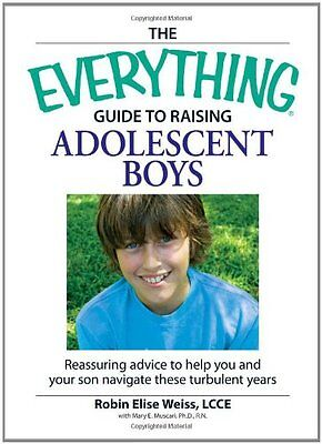 The Everything Guide to Raising Adolescent Boys: An essential guide to bringing