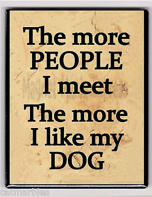 METAL MAGNET More People I Meet More I Like My Dog Humor Dogs MAGNET X