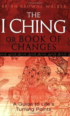 The I Ching Or Book Of Changes: Use the Wis... by Browne Walker, Brian Paperback