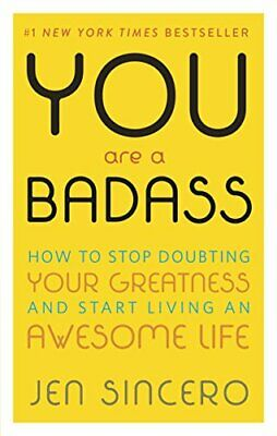 You Are a Badass: How to Stop Doubting Your Greatness and Sta... by Sincero, Jen