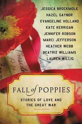 Fall of Poppies Stories of Love and the Great War by Heather Webb 9780062418548