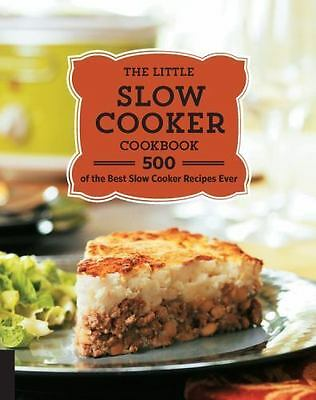 The Little Slow Cooker Cookbook: 500 of the Best Slow Cooker Recipes Ever,